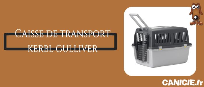 avis sur la caisse de transport gulliver kerbl